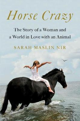 Horse Crazy: The Story of a Woman and a World in Love with an Animal (Hardback)
