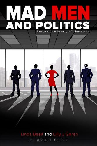Mad Men and Politics: Nostalgia and the Remaking of Modern America (Paperback)