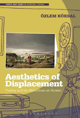 Aesthetics of Displacement: Turkey and its Minorities on Screen - Topics and Issues in National Cinema (Hardback)