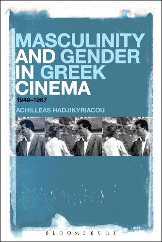 Masculinity and Gender in Greek Cinema: 1949-1967 (Paperback)