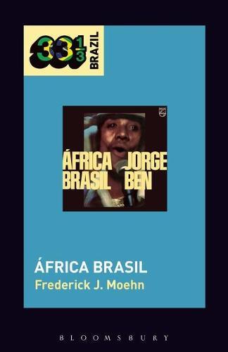 Jorge Ben Jor's Africa Brasil - 33 1/3 Brazil (Paperback)