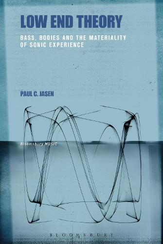 Low End Theory: Bass, Bodies and the Materiality of Sonic Experience (Hardback)