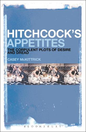 Hitchcock's Appetites: The Corpulent Plots of Desire and Dread (Hardback)