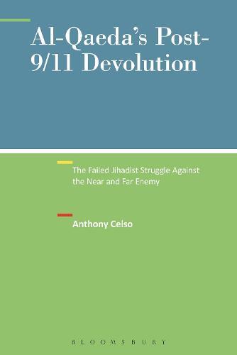 Al-Qaeda's Post-9/11 Devolution: The Failed Jihadist Struggle Against the Near and Far Enemy - New Directions in Terrorism Studies (Paperback)