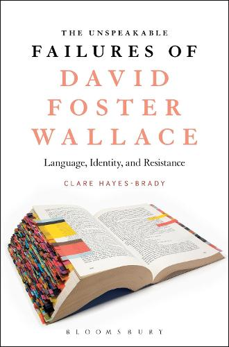 The Unspeakable Failures of David Foster Wallace: Language, Identity, and Resistance (Hardback)