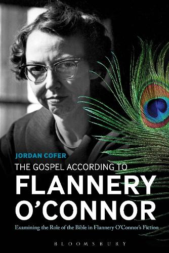 The Gospel According to Flannery O'Connor: Examining the Role of the Bible in Flannery O'Connor's Fiction (Paperback)
