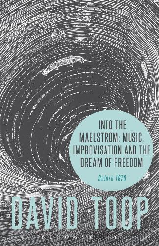 Into the Maelstrom: Music, Improvisation and the Dream of Freedom: Before 1970 (Hardback)