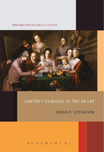 Goethe's Families of the Heart - New Directions in German Studies (Hardback)