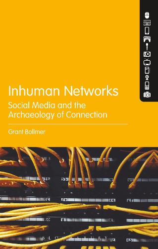 Inhuman Networks: Social Media and the Archaeology of Connection (Hardback)