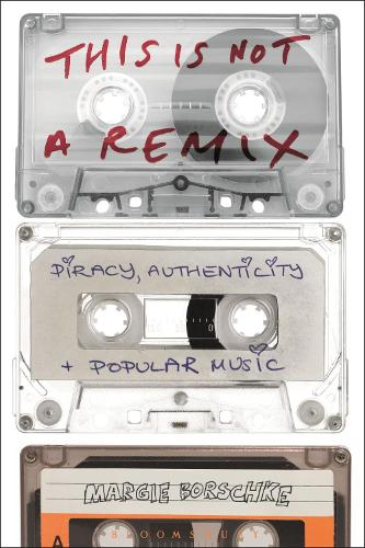 This is Not a Remix: Piracy, Authenticity and Popular Music (Paperback)
