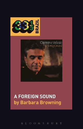 Caetano Veloso's A Foreign Sound - 33 1/3 Brazil (Hardback)