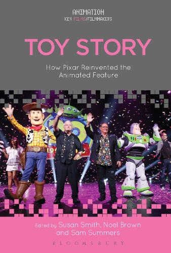 Toy Story: How Pixar Reinvented the Animated Feature - Animation: Key Films/Filmmakers (Hardback)