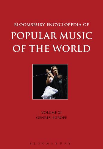 Bloomsbury Encyclopedia of Popular Music of the World, Volume 11: Genres: Europe - Encyclopedia of Popular Music of the World (Hardback)