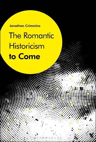 The Romantic Historicism to Come (Hardback)