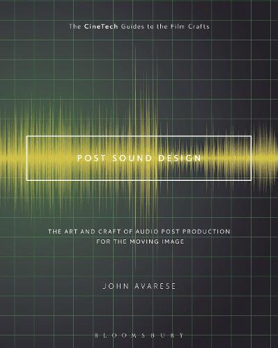 Post Sound Design: The Art and Craft of Audio Post Production for the Moving Image - The CineTech Guides to the Film Crafts (Hardback)