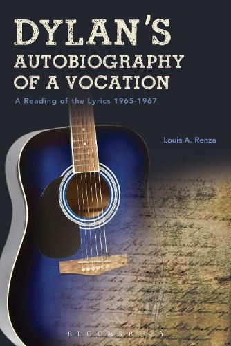 Dylan's Autobiography of a Vocation: A Reading of the Lyrics 1965-1967 (Hardback)