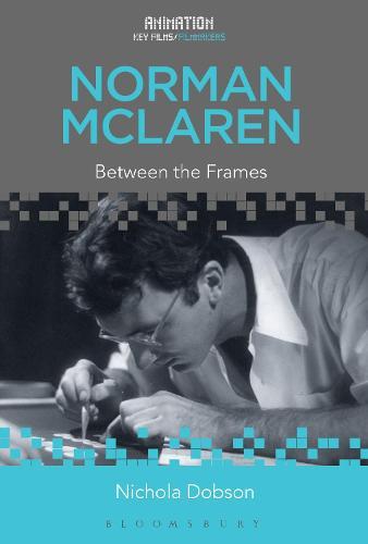 Norman McLaren: Between the Frames - Animation: Key Films/Filmmakers (Hardback)