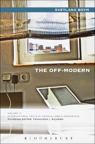 The Off-Modern - International Texts in Critical Media Aesthetics (Hardback)