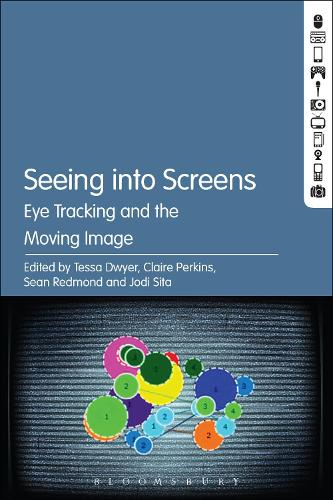 Seeing into Screens: Eye Tracking and the Moving Image (Hardback)
