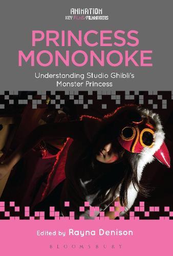 Princess Mononoke: Understanding Studio Ghibli's Monster Princess - Animation: Key Films/Filmmakers (Hardback)
