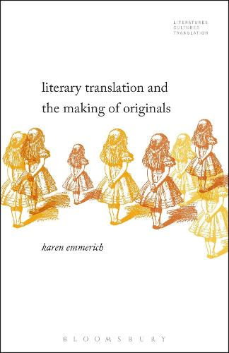 Literary Translation and the Making of Originals - Literatures, Cultures, Translation (Paperback)