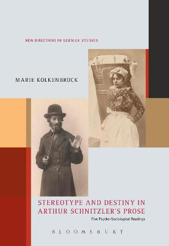 Stereotype and Destiny in Arthur Schnitzler's Prose: Five Psycho-Sociological Readings - New Directions in German Studies (Hardback)