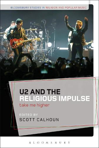U2 and the Religious Impulse: Take Me Higher - Bloomsbury Studies in Religion and Popular Music (Hardback)