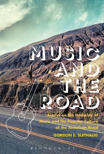 Music and the Road: Essays on the Interplay of Music and the Popular Culture of the American Road (Hardback)