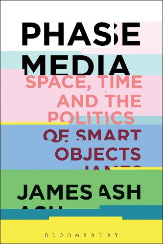 Phase Media: Space, Time and the Politics of Smart Objects (Hardback)