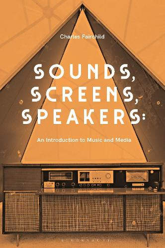 Sounds, Screens, Speakers: An Introduction to Music and Media (Hardback)