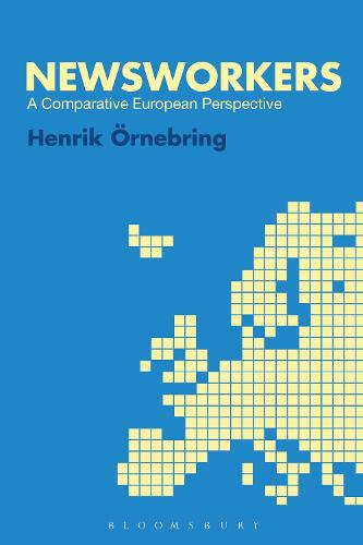 Newsworkers: A Comparative European Perspective (Paperback)