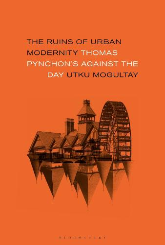 The Ruins of Urban Modernity: Thomas Pynchon's Against the Day (Hardback)