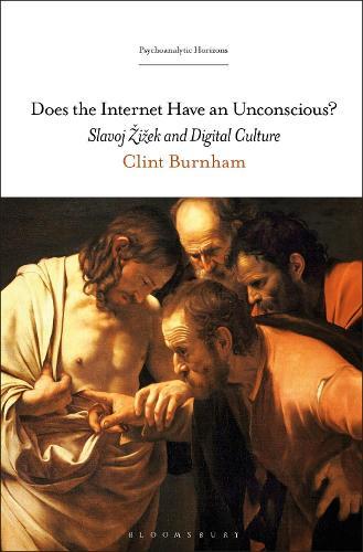 Does the Internet Have an Unconscious?: Slavoj Zizek and Digital Culture - Psychoanalytic Horizons (Hardback)