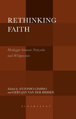 Rethinking Faith: Heidegger between Nietzsche and Wittgenstein (Paperback)