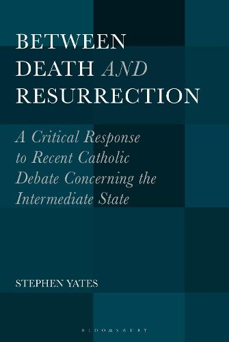 Between Death and Resurrection: A Critical Response to Recent Catholic Debate Concerning the Intermediate State (Paperback)