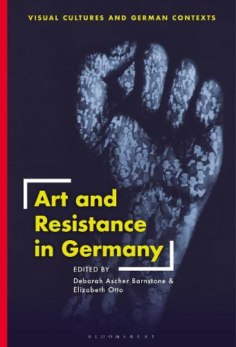 Art and Resistance in Germany - Visual Cultures and German Contexts (Hardback)