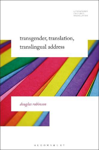 Transgender, Translation, Translingual Address - Literatures, Cultures, Translation (Hardback)