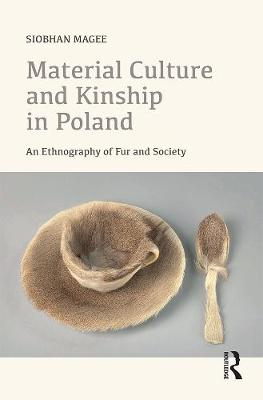 Material Culture and Kinship in Poland: An Ethnography of Fur and Society (Hardback)