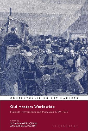 Old Masters Worldwide: Markets, Movements and Museums, 1789-1939 - Contextualizing Art Markets (Hardback)