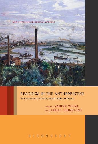 Readings in the Anthropocene: The Environmental Humanities, German Studies, and Beyond - New Directions in German Studies (Paperback)