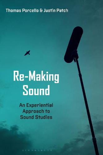 Re-Making Sound: An Experiential Approach to Sound Studies (Paperback)