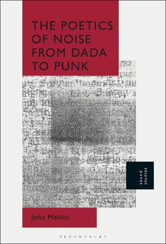 The Poetics of Noise from Dada to Punk (Hardback)