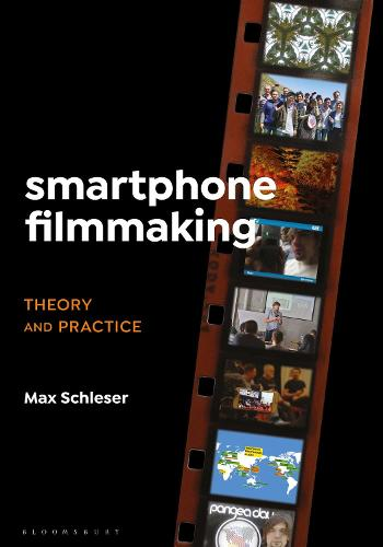 Smartphone Filmmaking: Theory and Practice (Hardback)