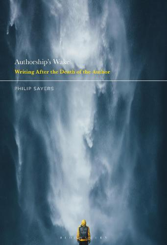 Authorship's Wake: Writing After the Death of the Author (Hardback)