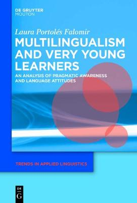 Multilingualism and Very Young Learners: An Analysis of Pragmatic Awareness and Language Attitudes - Trends in Applied Linguistics [TAL] 12 (Hardback)