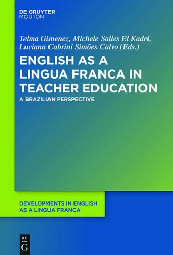 English as a Lingua Franca in Teacher Education: A Brazilian Perspective - Developments in English as a Lingua Franca [DELF] 10 (Hardback)