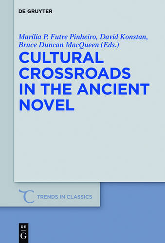 Cultural Crossroads in the Ancient Novel - Trends in Classics - Supplementary Volumes 40 (Hardback)