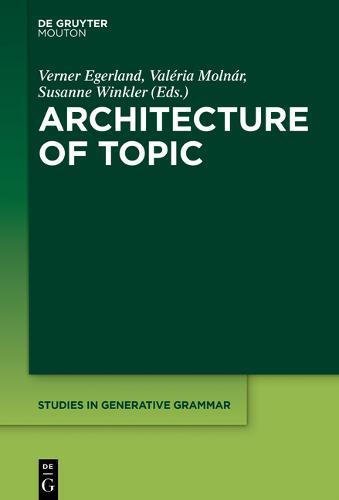 Architecture of Topic - Studies in Generative Grammar [SGG] 136 (Hardback)