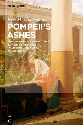 Pompeii's Ashes: The Reception of the Cities Buried by Vesuvius in Literature, Music, and Drama (Paperback)