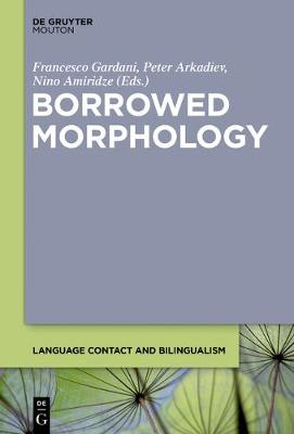 Borrowed Morphology - Language Contact and Bilingualism [LCB] (Paperback)